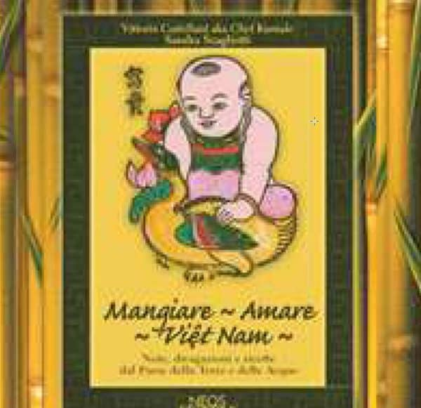 Mangiare - Amare - Viet Nam, note, divagazioni e ricette dal paese della terra e delle acque