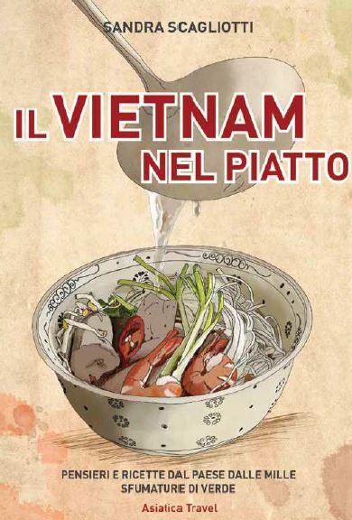 Il Viet Nam nel piatto. Pensieri e ricette dal paese dalle mille sfumature di verde